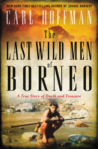 The Last Wild Men of Borneo Is a must read.